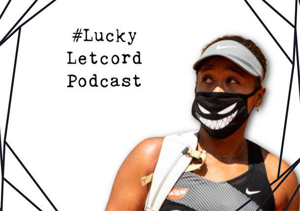 Lucky Letcord Podcast: Osaka-Gate and Two Brilliant Rounds in Paris